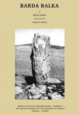 Barda Balka. By Bruce Howe, with Foreword by Yorke M. Rowan. Oriental Institute Communications 31. 2014