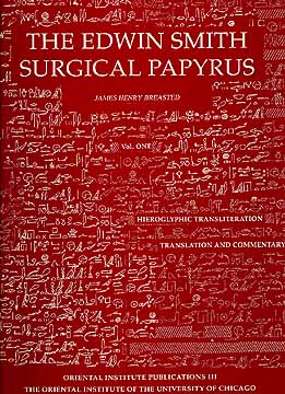 The Edwin Smith Surgical Papyrus, Volume 1: Hieroglyphic ...